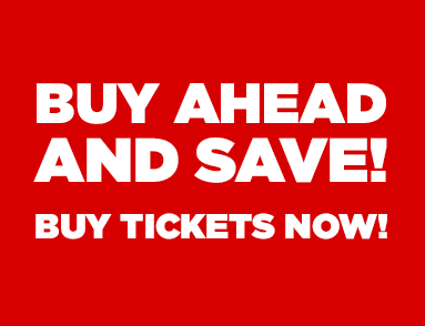 Buy Ahead and Save! Buy Tickets Now!